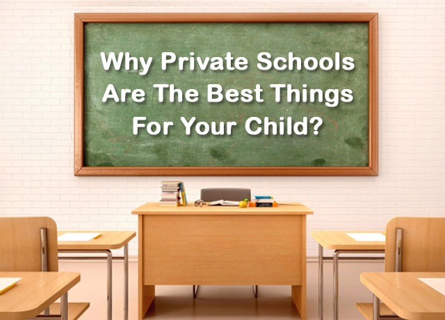 Why Private Schools Are The Best Things For Your Child?
