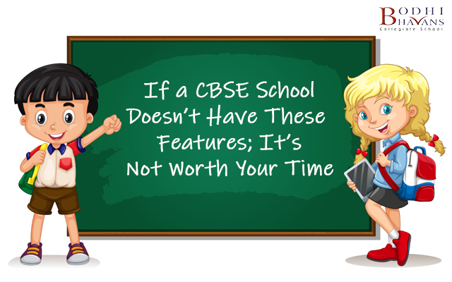 If a CBSE School Doesn't Have These Features; It's Not worth Your Time